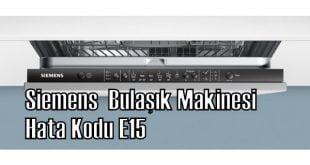 Siemens bulaşık makinesi hata kodu e15