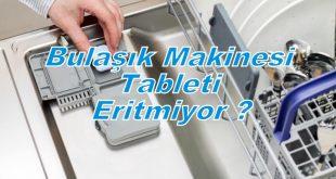 Bulaşık Makinesi Tableti Eritmiyor ?