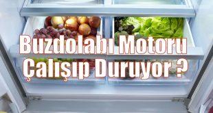 Buzdolabı Motoru Çalışıp Duruyor