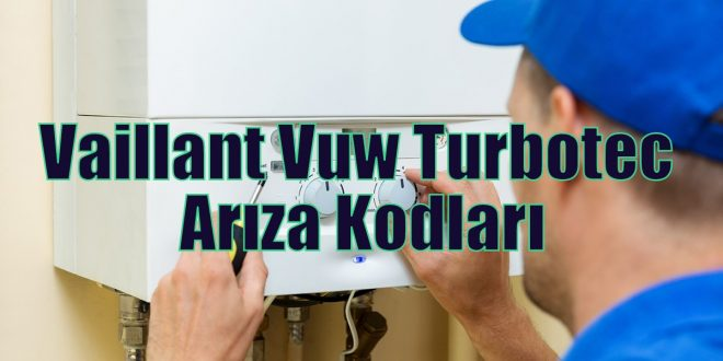 Vaillant Vuw Turbotec Arıza Kodları