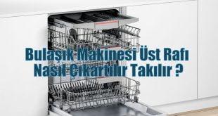 Bulaşık Makinesi Üst Rafı Nasıl Çıkartılır Takılır