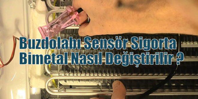 Buzdolabı Sensör Sigorta Bimetal Nasıl Değiştirilir
