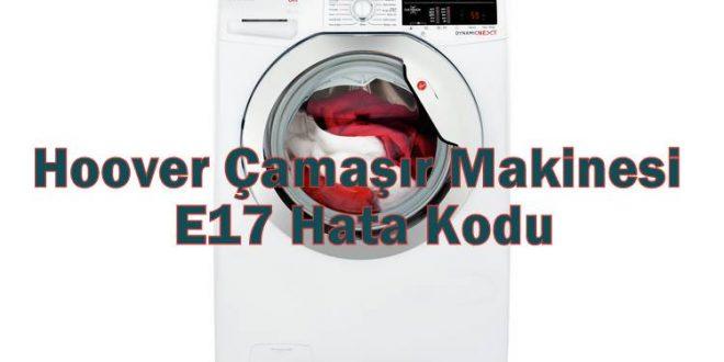 Hoover Çamaşır Makinesi E17 Hata Kodu