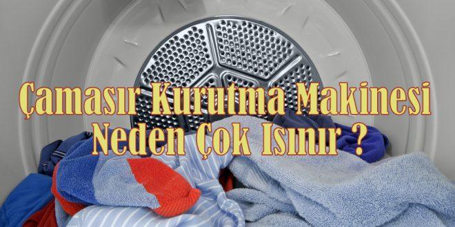 Çamaşır Kurutma Makinesi Neden Çok Isınır