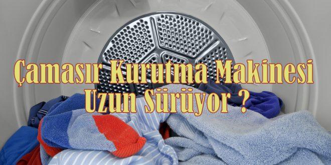 Çamaşır Kurutma Makinesi Uzun Sürüyor