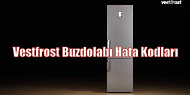 Vestfrost Buzdolabı Hata/Arıza Kodları